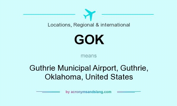 What does GOK mean? It stands for Guthrie Municipal Airport, Guthrie, Oklahoma, United States