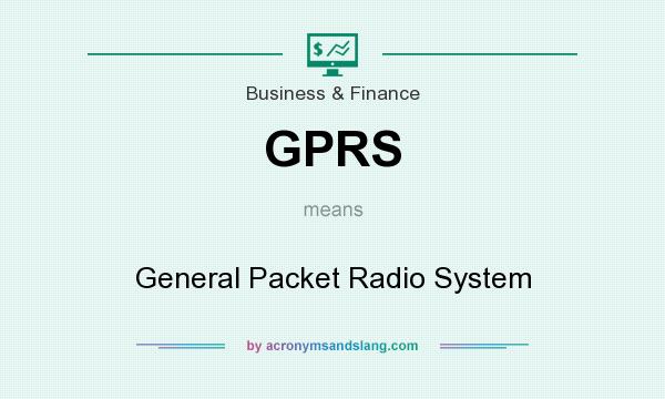 What does GPRS mean? It stands for General Packet Radio System