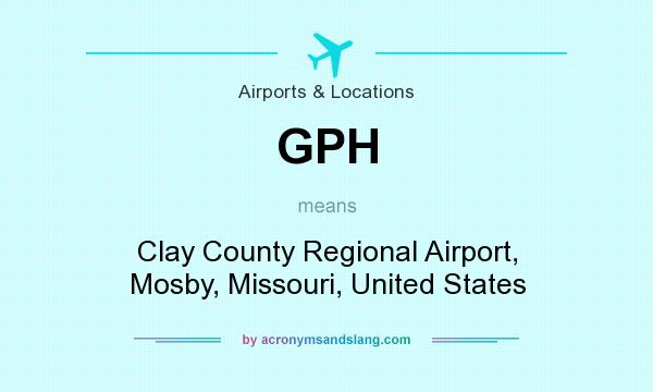 What does GPH mean? It stands for Clay County Regional Airport, Mosby, Missouri, United States
