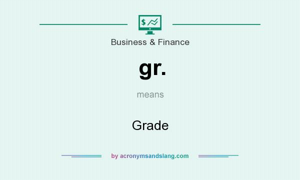 What does gr. mean? It stands for Grade
