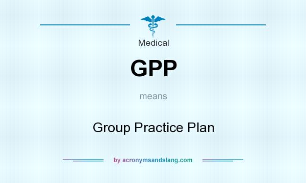 What does GPP mean? It stands for Group Practice Plan