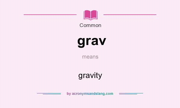 What does grav mean? It stands for gravity