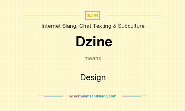 What does Dzine mean? It stands for Design