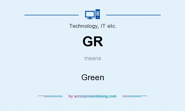 What does GR mean? It stands for Green