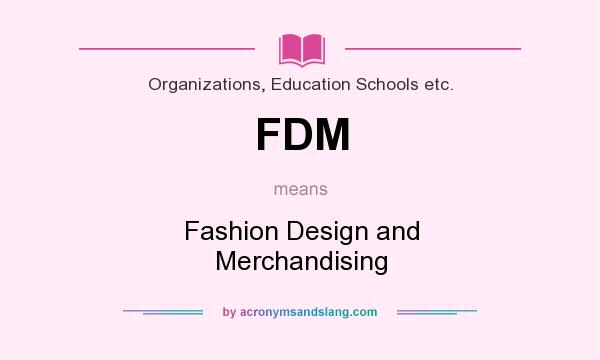 Fdm Fashion Design And Merchandising In Organizations Education Schools Etc By Acronymsandslang Com