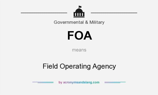 What does FOA mean? It stands for Field Operating Agency