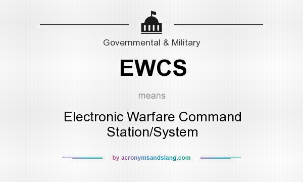 What does EWCS mean? It stands for Electronic Warfare Command Station/System