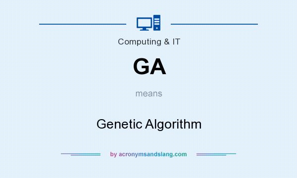What does GA mean? It stands for Genetic Algorithm