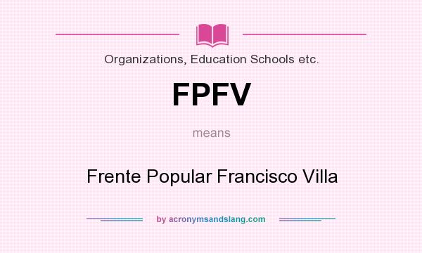 What does FPFV mean? It stands for Frente Popular Francisco Villa
