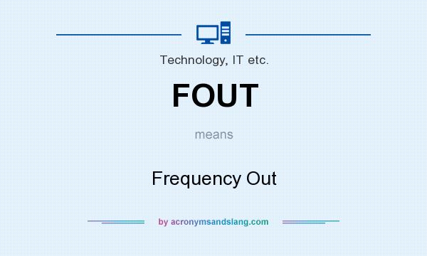 What does FOUT mean? It stands for Frequency Out