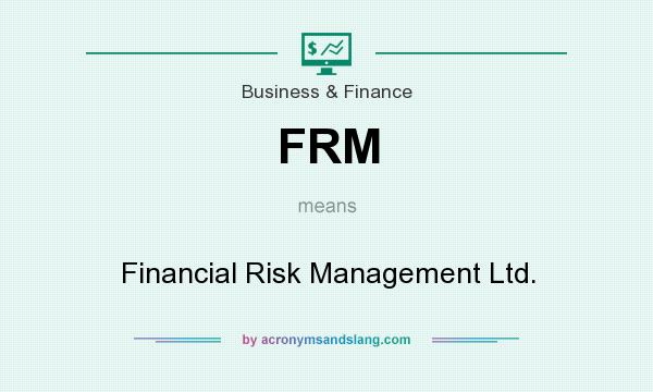 What does FRM mean? It stands for Financial Risk Management Ltd.
