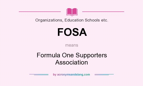 What does FOSA mean? It stands for Formula One Supporters Association
