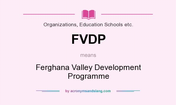 What does FVDP mean? It stands for Ferghana Valley Development Programme