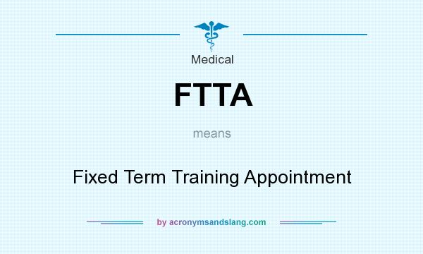 What does FTTA mean? It stands for Fixed Term Training Appointment