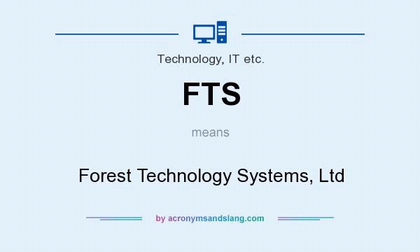 What does FTS mean? It stands for Forest Technology Systems, Ltd