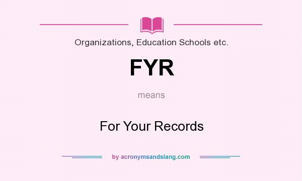 What does FYR mean? It stands for For Your Records