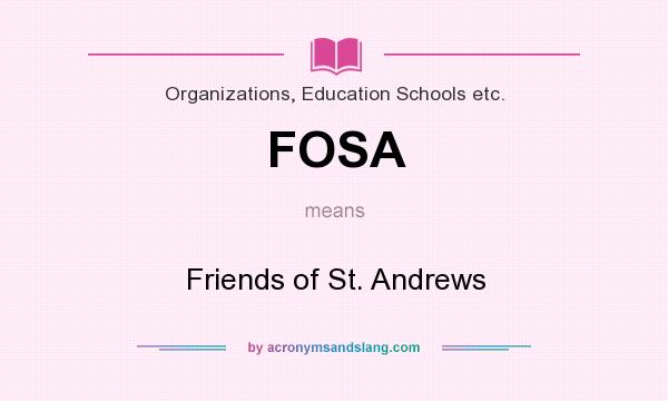 What does FOSA mean? It stands for Friends of St. Andrews