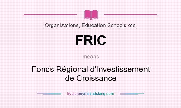 What does FRIC mean? It stands for Fonds Régional d`Investissement de Croissance