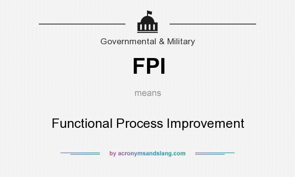 What does FPI mean? It stands for Functional Process Improvement
