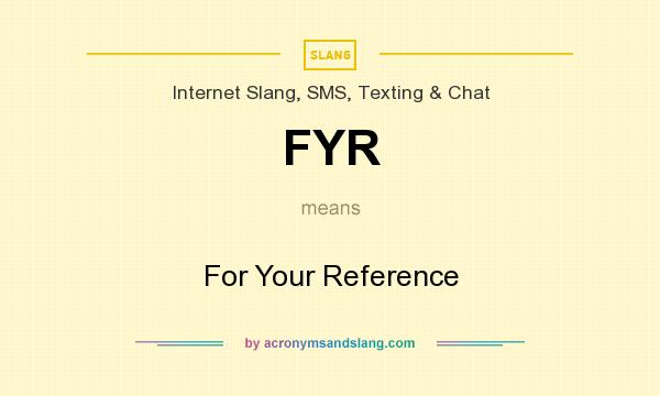 What does FYR mean? It stands for For Your Reference