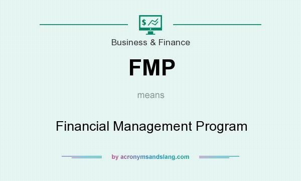 What does FMP mean? It stands for Financial Management Program