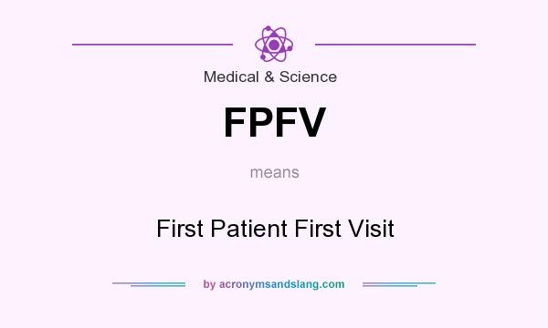 What does FPFV mean? It stands for First Patient First Visit
