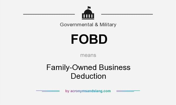 What does FOBD mean? It stands for Family-Owned Business Deduction