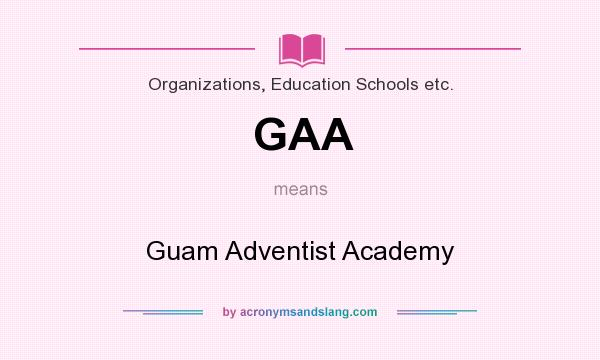 What does GAA mean? It stands for Guam Adventist Academy