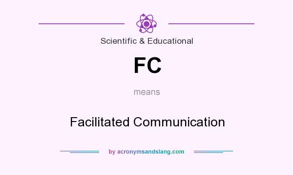 What does FC mean? It stands for Facilitated Communication