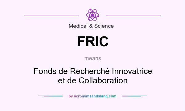 What does FRIC mean? It stands for Fonds de Recherché Innovatrice et de Collaboration