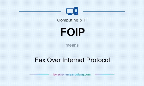 What does FOIP mean? It stands for Fax Over Internet Protocol