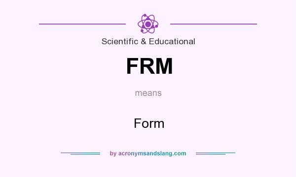 What does FRM mean? It stands for Form