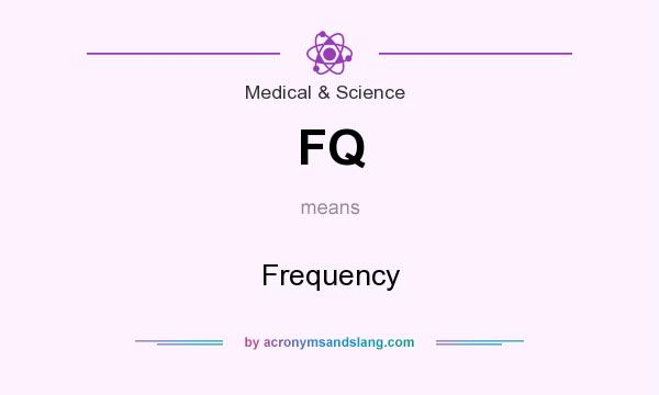 What does FQ mean? It stands for Frequency