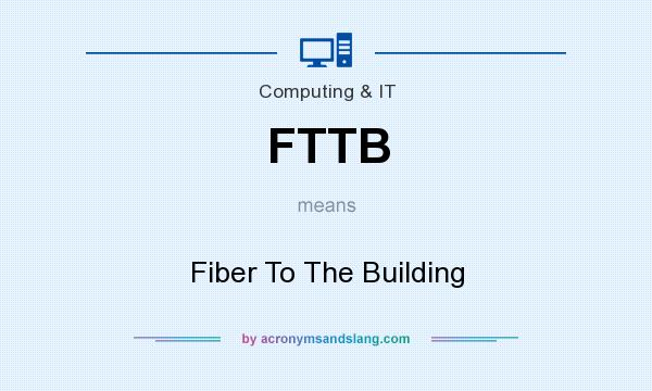 What does FTTB mean? It stands for Fiber To The Building