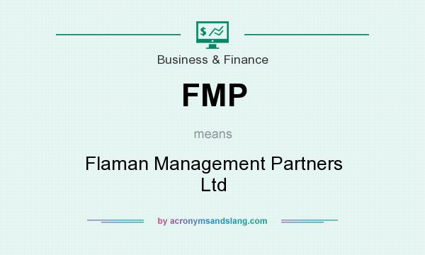 What does FMP mean? It stands for Flaman Management Partners Ltd
