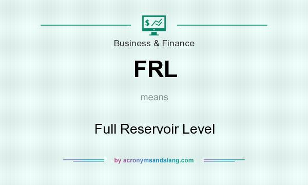 What does FRL mean? It stands for Full Reservoir Level