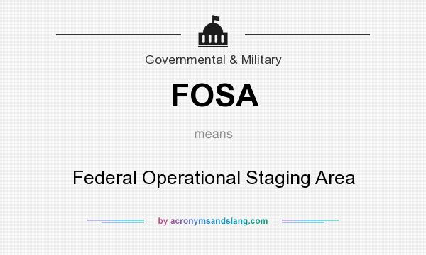 What does FOSA mean? It stands for Federal Operational Staging Area