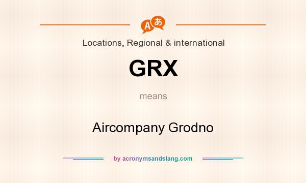 What does GRX mean? It stands for Aircompany Grodno