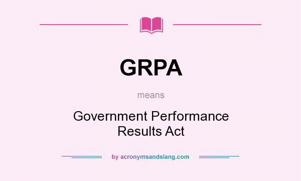 government performance results act Federal performance management • performance-based budgeting • planning, programming, budgeting, and • (1) improve the confidence of the american people in the capability of the federal government, by systematically holding federal agencies accountable for achieving program results.