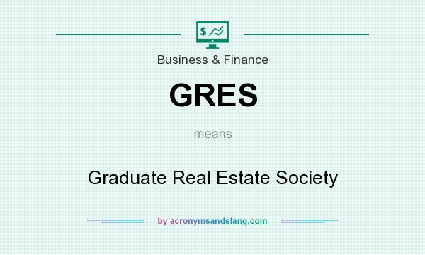 What does GRES mean? It stands for Graduate Real Estate Society