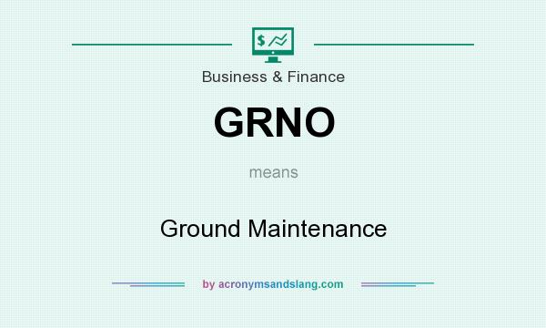 What does GRNO mean? It stands for Ground Maintenance