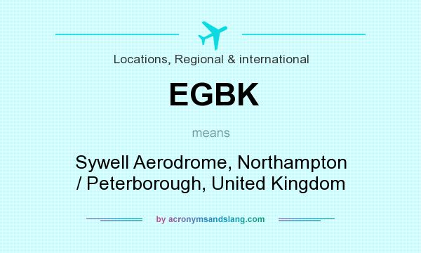 What does EGBK mean? It stands for Sywell Aerodrome, Northampton / Peterborough, United Kingdom