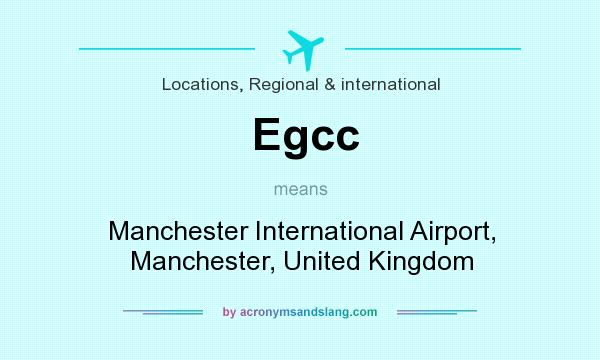 What does Egcc mean? It stands for Manchester International Airport, Manchester, United Kingdom