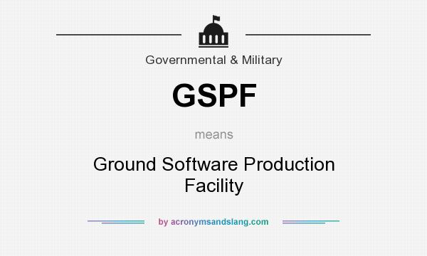 What does GSPF mean? It stands for Ground Software Production Facility