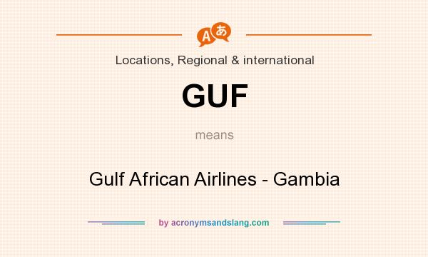 What does GUF mean? It stands for Gulf African Airlines - Gambia