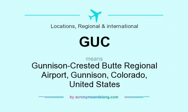 What does GUC mean? It stands for Gunnison-Crested Butte Regional Airport, Gunnison, Colorado, United States