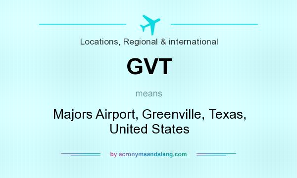 What does GVT mean? It stands for Majors Airport, Greenville, Texas, United States