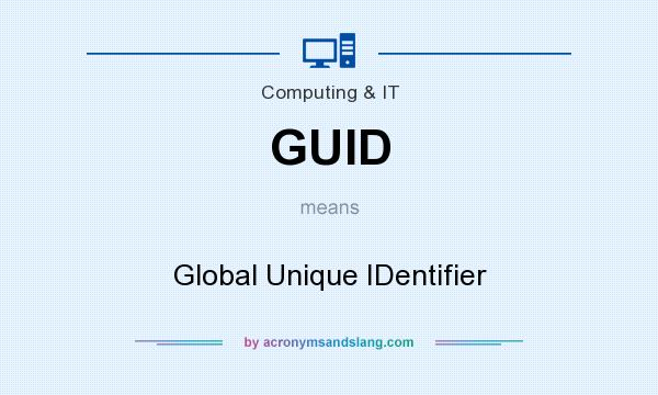 What does GUID mean? It stands for Global Unique IDentifier