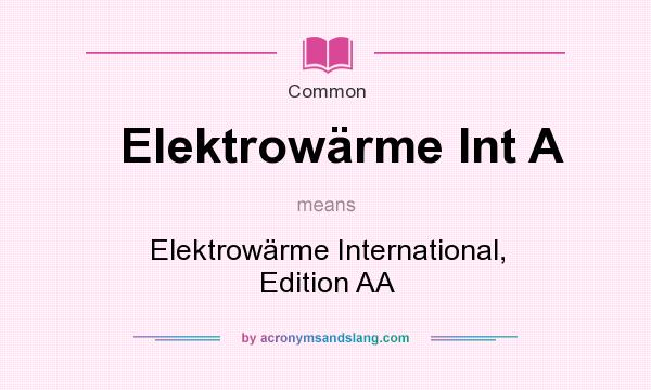 What does Elektrow�rme Int A mean? It stands for Elektrow�rme International, Edition AA
