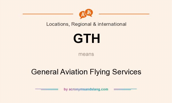 What does GTH mean? It stands for General Aviation Flying Services